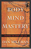 Body Mind Mastery: Training for Sport and Life: Creating Success in Sports and Life