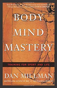 Body Mind Mastery: Training for Sport and Life by [Millman, Dan]