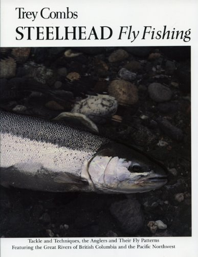 Steelhead Fly Fishing: Tackle and Techniques, the Anglers and their Fly Patterns