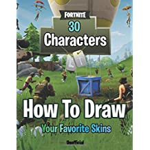 How to Draw Fortnite. 30 Characters: Draw Your Favorite Skins. Drawing Fortnite Heroes  (Unofficial Book)