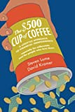 The $500 Cup of Coffee: A Lifestyle Approach to Financial Independence Especially for Millennials and the People Who Love Them