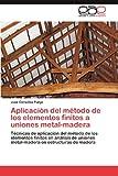 Aplicación Del Método de Los Elementos Finitos a Uniones Metal-Madera, Jose González Fueyo, 3848466147