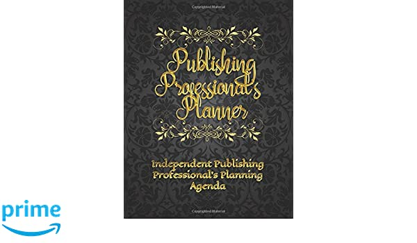 Publishing Professionals Planner: Independent Publishing ...