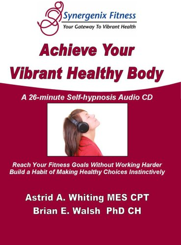 Achieve Your Vibrant Healthy Body