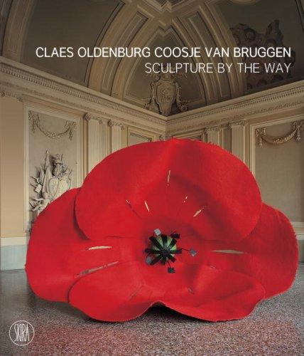 Read Online Claes Oldenburg and Coosje van Bruggen: Sculpture by the Way pdf epub
