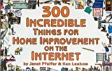 img - for 300 Incredible Things for Home Improvement on the Internet (Incredible Internet Book Series) by Leebow, Ken, Pfeifer, Janet (2000) Paperback book / textbook / text book
