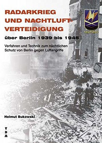Radarkrieg und Nachtluftverteidigung über Berlin 1939 bis 1945. Verfahren und Technik zum nächtlichen Schutz von Berlin gegen Luftangriffe