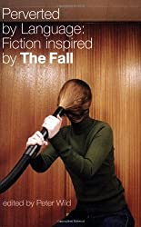 Perverted by Language: Fiction Inspired by The Fall
