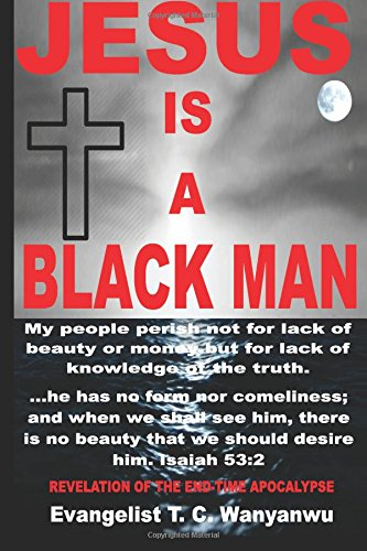 Jesus Is A Black Man: My people perish not for lack of beauty or money but for lack of knowledge of the truth.  He has no form nor comeliness; and ... 53:2  The truth will set you free John 8:32 pdf epub