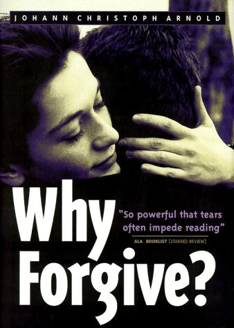 Why Forgive? (Rev Expanded) by Johann Christoph Arnold (2000-03-02)