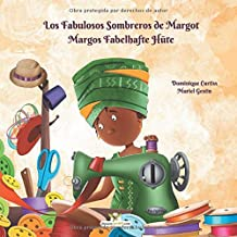 Los Fabulosos Sombreros de Margot - Margos Fabelhafte Hüte (Spanish Edition)
