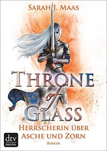 Throne of Glass 7 - Herrscherin über Asche und Zorn: Roman (German Edition)