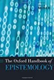 The Oxford Handbook of Epistemology (Oxford Handbooks)