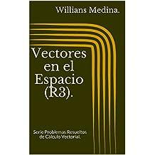 Vectores en el Espacio (R3).: Serie Problemas Resueltos de Cálculo Vectorial. (Spanish Edition)