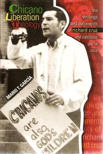CHICANO LIBERATION THEOLOGY: THE WRITINGS AND DOCUMENTS OF RICHARD CRUZ AND CAT®LICOS POR LA RAZA