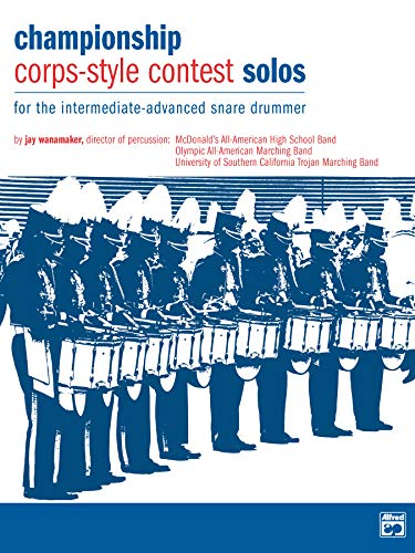 - Championship Corps-Style Contest Solos: For the Intermediate-Advanced Snare Drummer