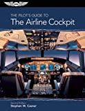 The Pilot's Guide to the Airline Cockpit, Stephen M. Casner, 161954038X