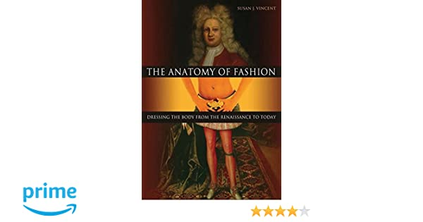 The Anatomy Of Fashion Dressing The Body From The Renaissance To