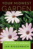 university an owners manual - Your Midwest Garden: An Owner's Manual
