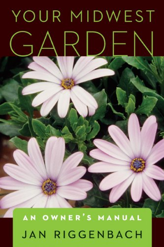 Your Midwest Garden: An Owner's Manual ()
