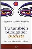 Tu Tambien Puedes Ser Budista, Dzongsar Jamyang Khyentse and Dzongsar Jamyan Khyentse, 8472456579