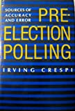 Pre-Election Polling : Sources of Accuracy and Error, Crespi, Irving, 0871542080