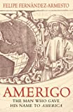 Amerigo: The Man Who Gave His Name to America by Felipe Fernández-Armesto front cover
