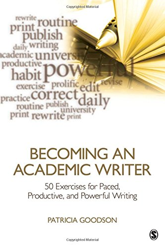 Becoming an Academic Writer: 50 Exercises for Paced, Productive, and Powerful Writing by Patricia Goodson