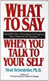 What to Say When You Talk to Your Self, Shad Helmstetter, 0671708821