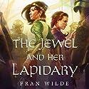 The Jewel and Her Lapidary Hörbuch von Fran Wilde Gesprochen von: Mahvesh Murad