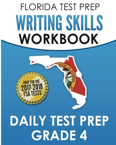 FLORIDA TEST PREP Writing Skills Workbook Daily Test Prep Grade 4: Preparation for the Florida Standards Assessments (FSA)