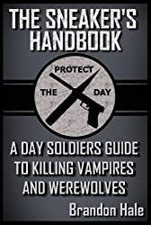 The Sneaker's Handbook: A Day Soldiers Guide to Killing Vampires and Werewolves