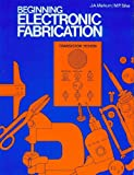Beginning Electronic Fabrication, Markum, J. A. and Silva, M. P., 0911908072
