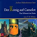 Das Schwert im Stein (Der König auf Camelot 1) Hörbuch von T. H. White Gesprochen von: Jochen Malmsheimer