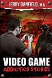 Video Game Addiction Stories, Jerry Banfield, 1491003189