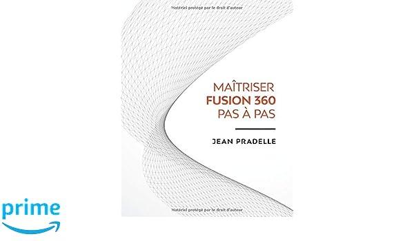 Maitrisez Fusion 360 Pas à Pas (French Edition): Jean