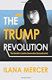 The Trump Revolution: The Donald's Creative Destruction Deconstructed