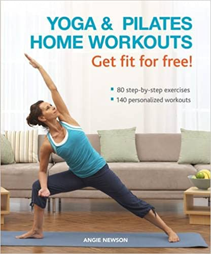 Yoga & Pilates Home Workouts Get Fit For Free!: • 80 Step-by-Step Exercises • 140 Personalized Workouts