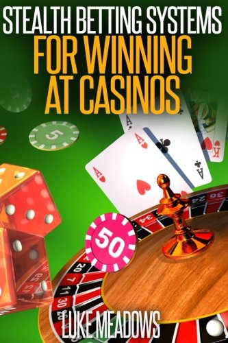 Stealth Betting Systems for  Winning at Casinos