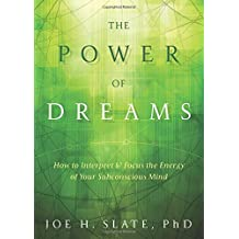 The Power of Dreams: How to Interpret & Focus the Energy of Your Subconscious Mind