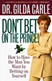 img - for Don't Bet on the Prince!: How to Have the Man You Want by Betting on Yourself by Dr. Gilda Carle (1999-03-01) book / textbook / text book