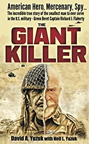 The Giant Killer: The incredible true story of the smallest man to serve in the U.S. Military—Vietnam veteran