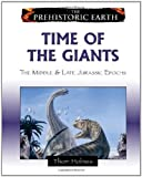 Time of the Giants: The Middle & Late Jurassic Epochs: The Middle and Late Jurassic Periods (The Prehistoric Earth)