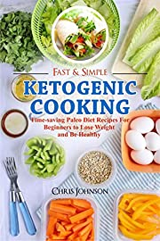 Fast & Simple Ketogenic Cooking: Time-saving Ketogenic Diet Recipes for Beginners to Lose Weight and Be Healthy