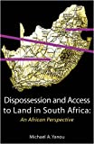 Dispossession and Access to Land in South Africa an African Perspective, Michael Akomaye Yanou, 9956558761