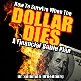 How to Survive When the Dollar Dies: A Financial Battle Plan