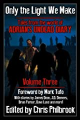 Only the Light We Make: Tales from the world of Adrian's Undead Diary Volume Three (Volume 3) Paperback