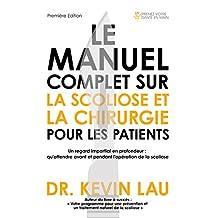 Le manuel complet sur la scoliose et la chirurgie pour les patients: Un regard impartial en profondeur :  qu'attendre avant et pendant l'opération de la scoliose (French Edition)