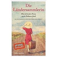 Die Ländersammlerin: Wie ich in der Ferne mein Zuhause fand. Die meistgereiste Frau Deutschlands erzählt.