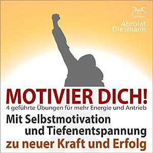 Motivier Dich! Mit Selbstmotivation und Tiefenentspannung zu neuer Kraft und Erfolg Audiobook